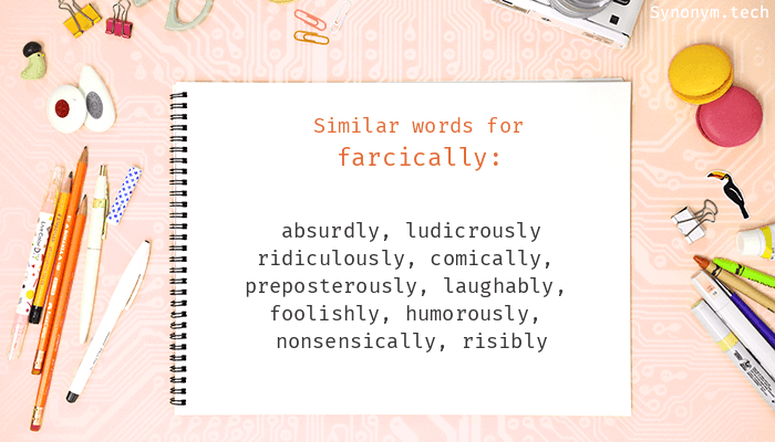 Synonyms for Farcically