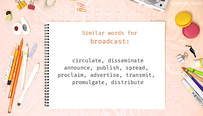 Synonyms for Broadcast