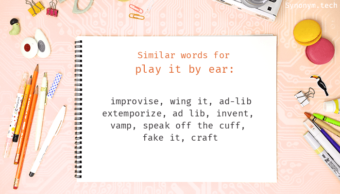 Play It By Ear Synonyms That Belongs To Phrasal Verbs