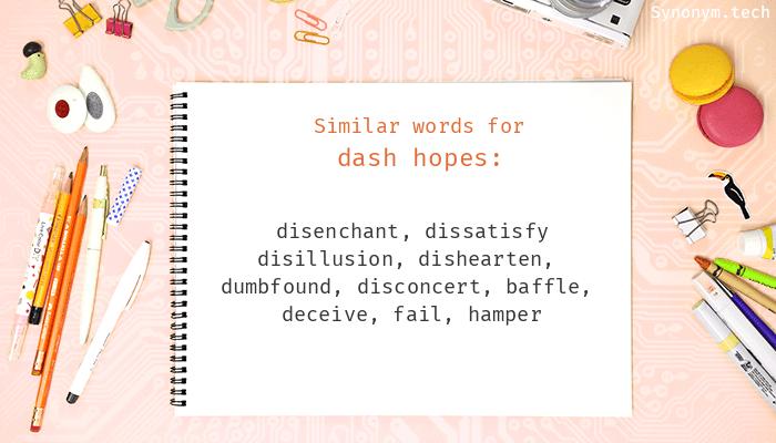 Dash hopes Synonyms. Similar word for Dash hopes.