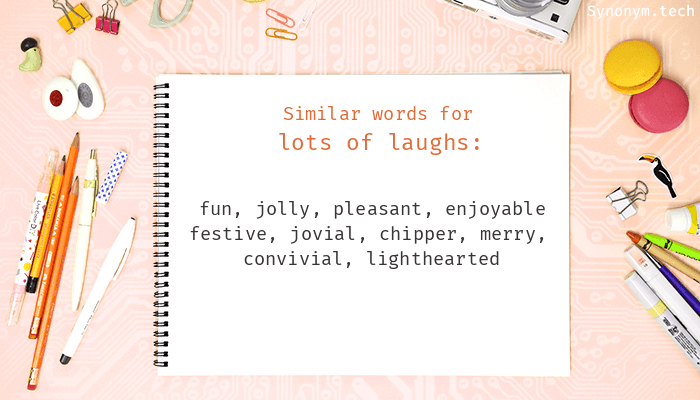 Synonyms for Lots of laughs