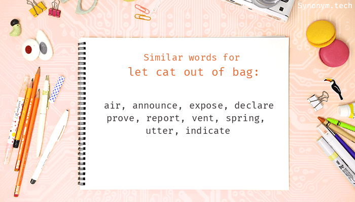 Let cat out of bag Synonyms