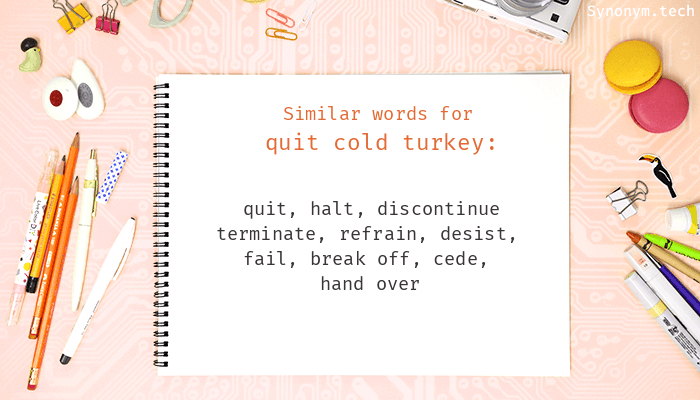 Quit cold turkey Synonyms