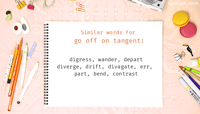 Synonyms for Go off on tangent