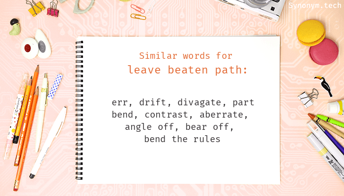 Leave beaten path Synonyms