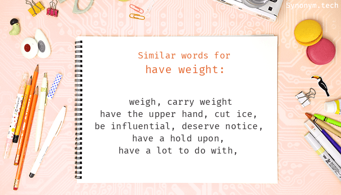 Have weight Synonyms