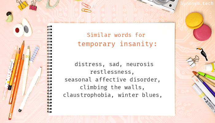 Temporary insanity Synonyms. Similar word for Temporary insanity.