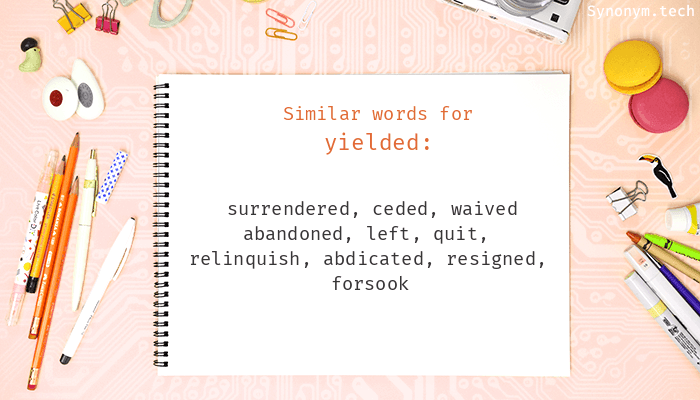 Yielded Synonyms. Similar word for Yielded.