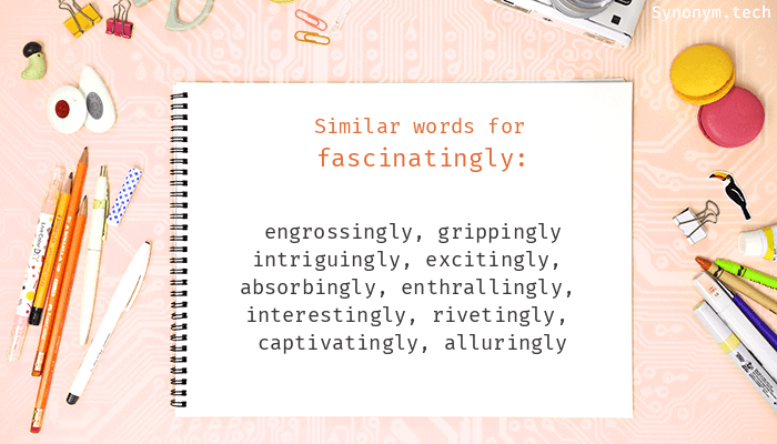 Synonyms for Fascinatingly