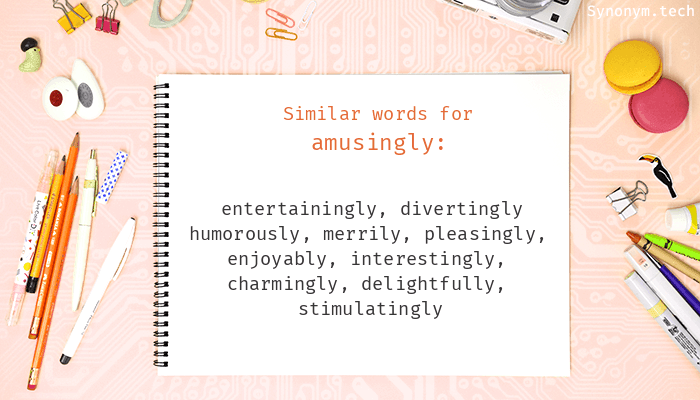Synonyms for Amusingly
