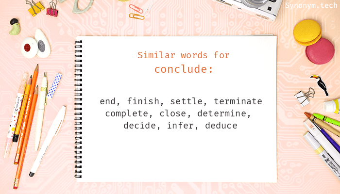 Conclude Synonyms