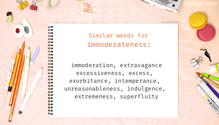 Synonyms for Immoderateness