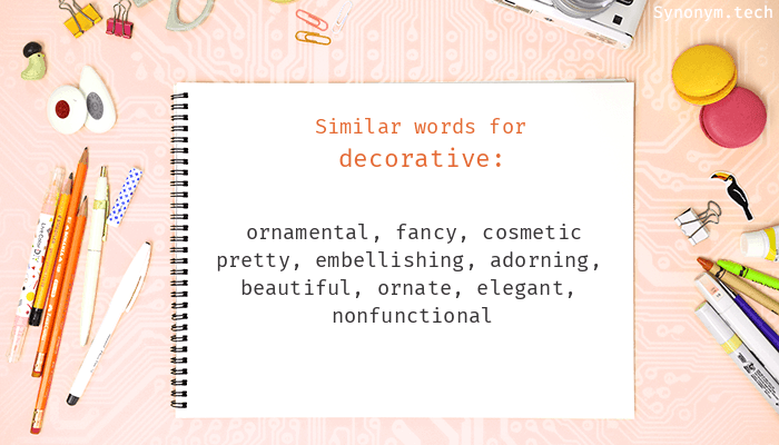 Decorative Synonyms. Similar word for Decorative. on decorative containers, decorative glass, decorative cards, decorative planters, decorative glassware, decorative pottery, decorative curtains, decorative kitchenware, decorative perfume bottles, decorative index tabs, decorative pillows, decorative bowls, decorative jugs, decorative porcelain, decorative flowers, decorative decanters, decorative boxes, decorative art, decorative beads, decorative bells,