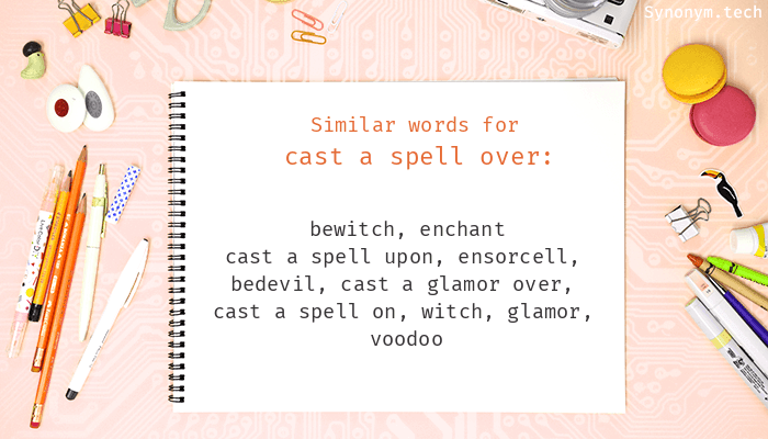 Cast a spell over synonyms that belongs to phrasal verbs